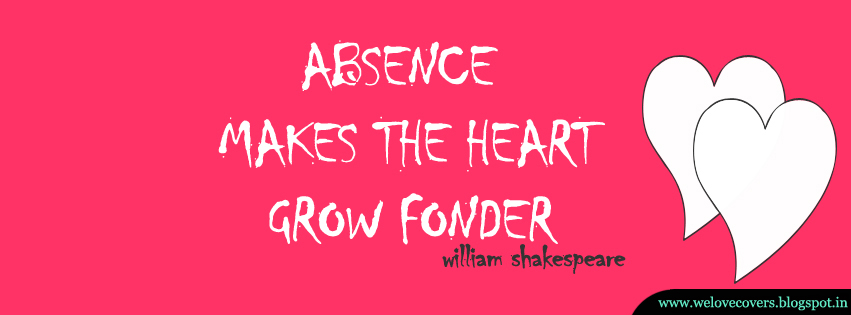 Absence Makes The Heart Timeline Cover   Love Quotes And Covers