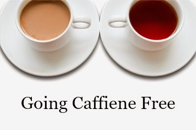 Going Caffeine Free Tea Coffee Health Healthy Living