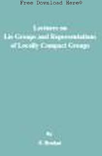 Lectures on Lie Groups and Representations of Locally Compact Groups