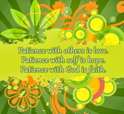 Patience With Others Is Love, Patience With Self Is Hope, Patience With God  Is Faith