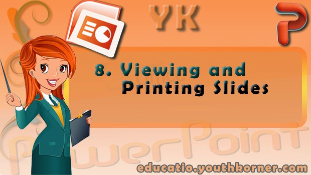8-Viewing and Printing Slides