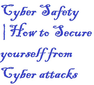 Cyber Safety |How to Secure yourself from Cyber attacks