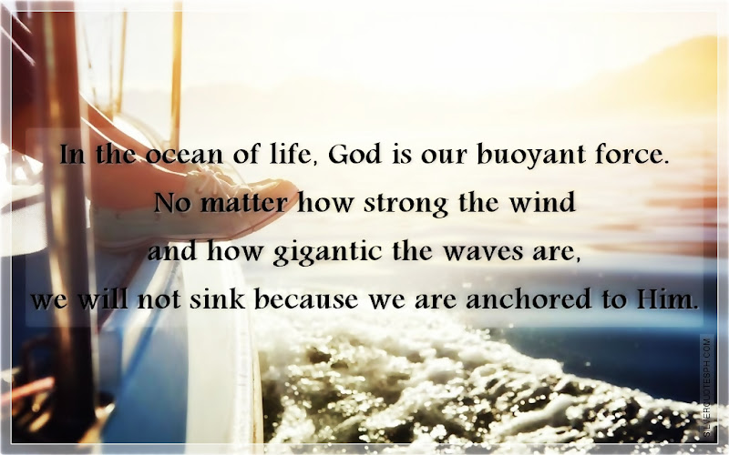 In The Ocean Of Life, God Is Our Buoyant Force, Picture Quotes, Love Quotes, Sad Quotes, Sweet Quotes, Birthday Quotes, Friendship Quotes, Inspirational Quotes, Tagalog Quotes