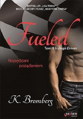 """""""Fueled. Napędzani pożądaniem"""" - K. Bromberg"""