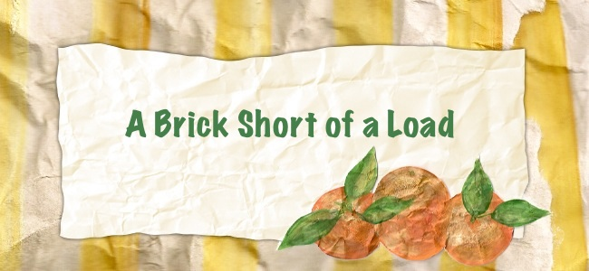 A Brick Short of a Load