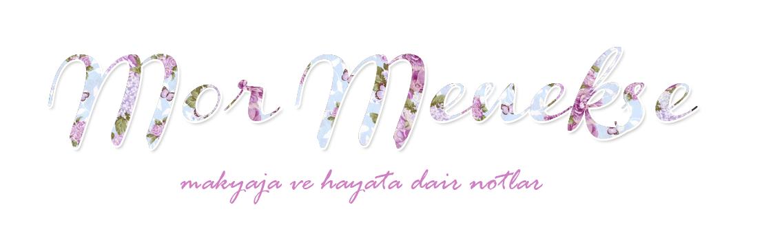 Mor Menekşe | Makyaj Blogu | Güzellik Blogu | Kişisel Bakım Blogu | Yaşam Blogu