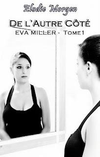 """Un concours pour gagner un exemplaire de """"Eva Miller Tome 1 : De l'autre côté"""", Elodie Morgen !"""
