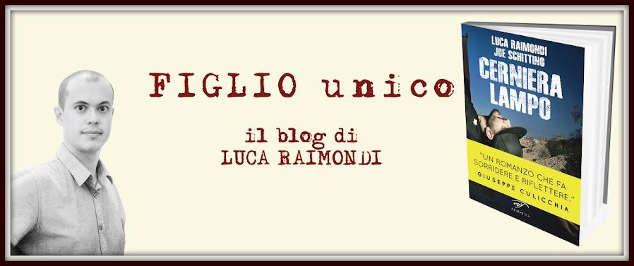 FIGLIO UNICO - Il blog di Luca Raimondi