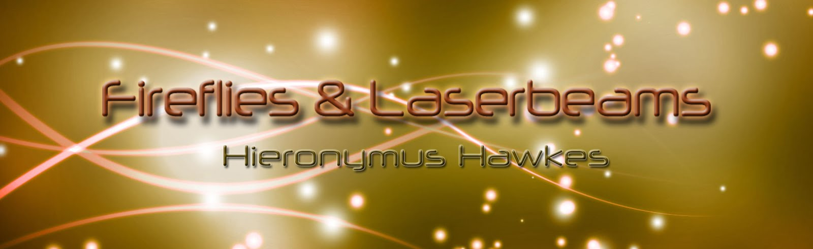Fireflies and Laserbeams | Hieronymus Hawkes