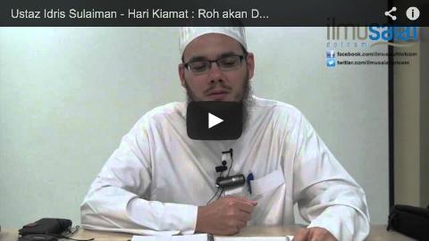 Ustaz Idris Sulaiman – Hari Kiamat : Roh akan Dipertemukan dengan Jasadnya