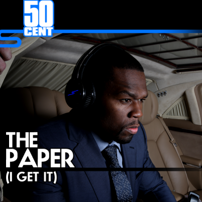 50 Cent - The Paper (I Get It)