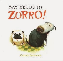 http://www.amazon.com/Say-Hello-Zorro-Carter-Goodrich/dp/1416938931/ref=sr_1_1?s=books&ie=UTF8&qid=1387298352&sr=1-1&keywords=say+hello+to+zorro