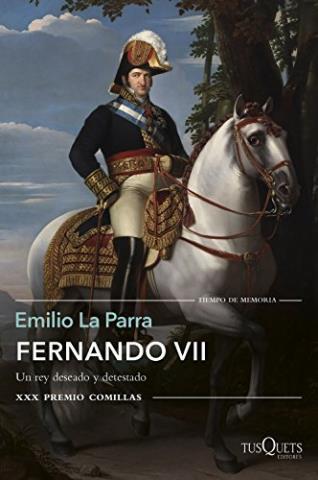 Fernando VII. Un rey deseado y detestado (XXX Premio Comillas)
