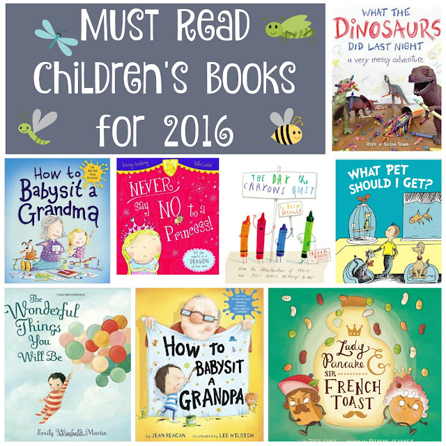 Must Read Children's Books for 2016,  Lady Pancake and Sir French Toast,  What the Dinosaurs Did Last Night: a very messy adventure, The Wonderful Things You Will Be, Never Say No to a Princess , What Pet Should I Get?,   The Day the Crayons Quit,  How To Babysit a Grandpa, How To Babysit a Grandma, books for kids, great picture books for kids, books for young children, books for toddlers