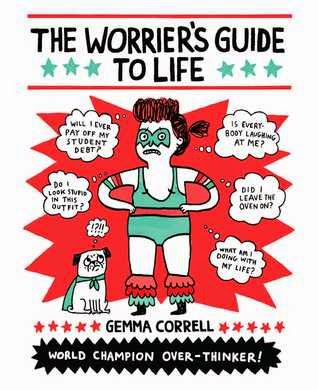 The Worrier's Guide to Life by Gemma Correll