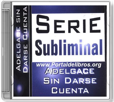 Adelgace Sin Darse Cuenta   Serie Subliminal [ AudioLibro ]