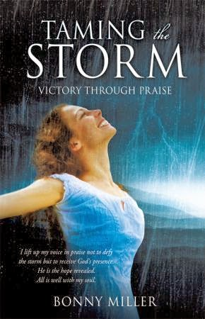 Taming the Storm: Victory through Praise by Bonny Miller