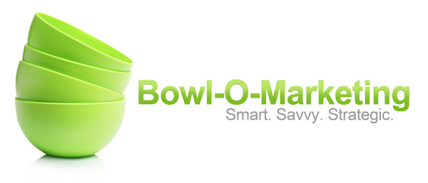 Bowl-O-Marketing: Smart, Savvy and Strategic Marketing Concepts