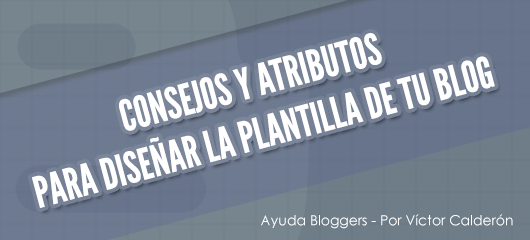 Consejos y atributos para diseñar la plantilla de tu blog
