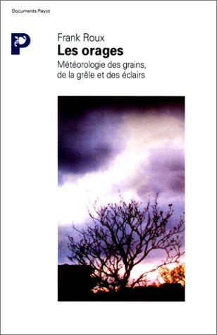 Frank Roux. Les orages. Météorologie des grains, de la grêle et des éclairs.
