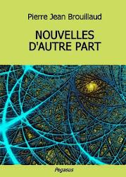NOUVELLES D'AUTRE PART di Pierre Jean Brouillaud