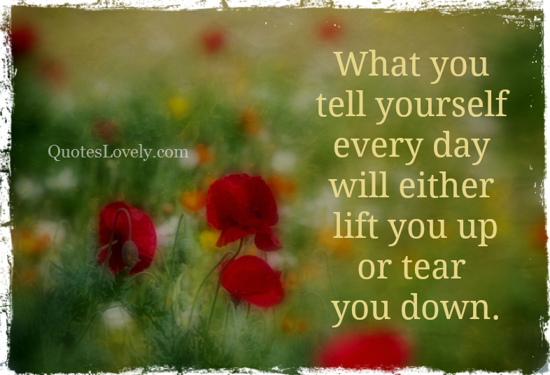 What you tell yourself every day