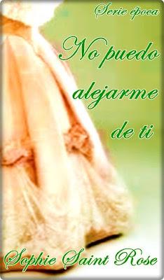 LIBRO - No puedo alejarme de ti  Sophie Saint Rose (Octubre 2015)  NOVELA ROMANTICA | Edición papel & ebook kindle  Comprar en Amazon España