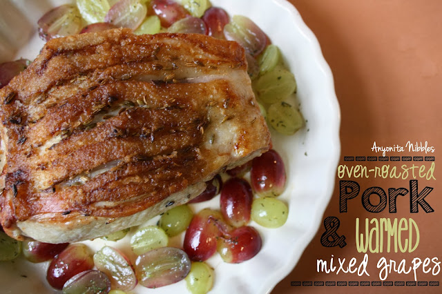 Oven Roasted Pork & Warmed Mixed Grapes from www.anyonita-nibbles.com