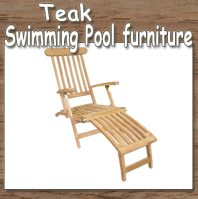 Quality Teak Furniture, Swimming Pool Furniture, Teak Furniture, Teak Swimming Pool Furniture,