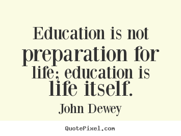 John Dewey  Psychology and Social Practice   Reflective Thinking Education  therefore  is a process of living and not a preparation for  future living