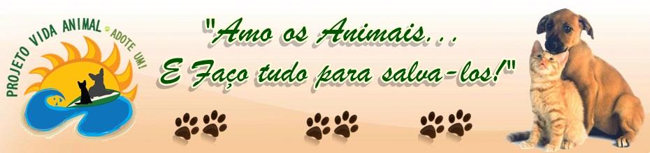 PROJETO VIDA ANIMAL, ADOTE UM!