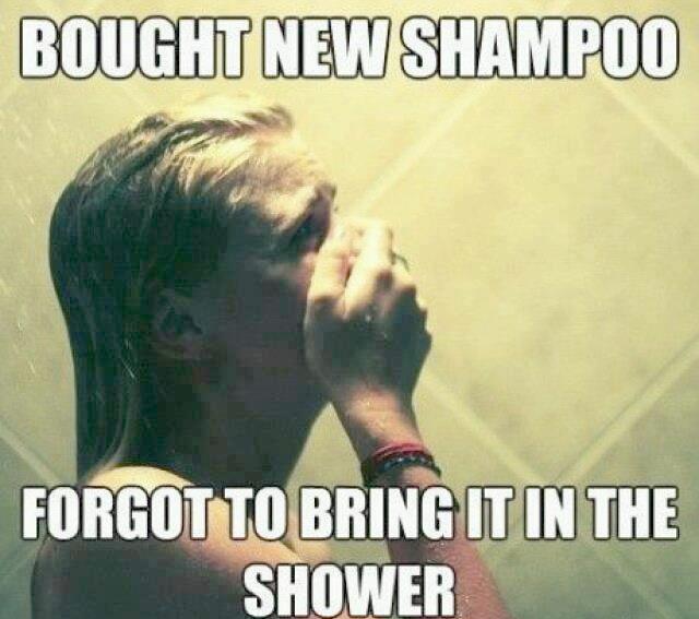 """""""Comprei shampoo novo... esqueci de trazer pro chuveiro"""""""