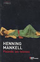 """Pisando los talones"" - H. Mankell"