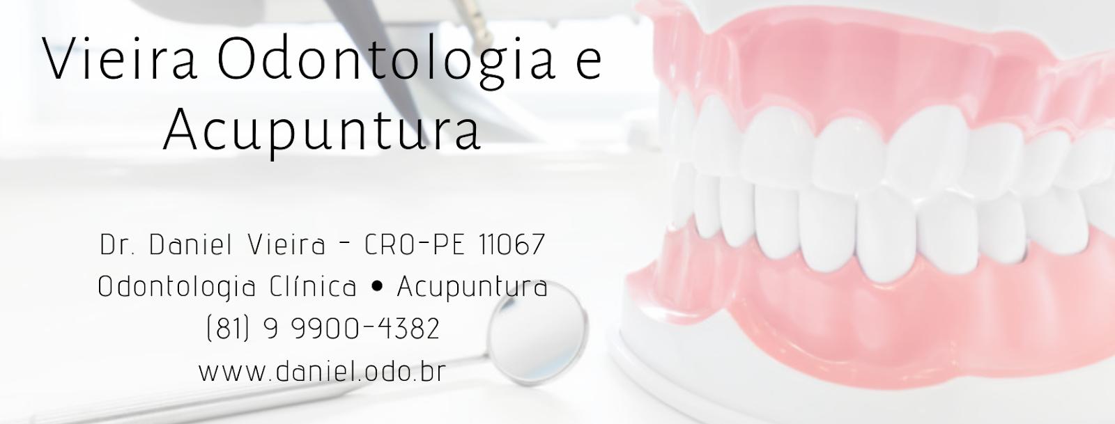 Vieira Odontologia e Acupuntura - Dr. Daniel Vieira (CRO-PE 11067)