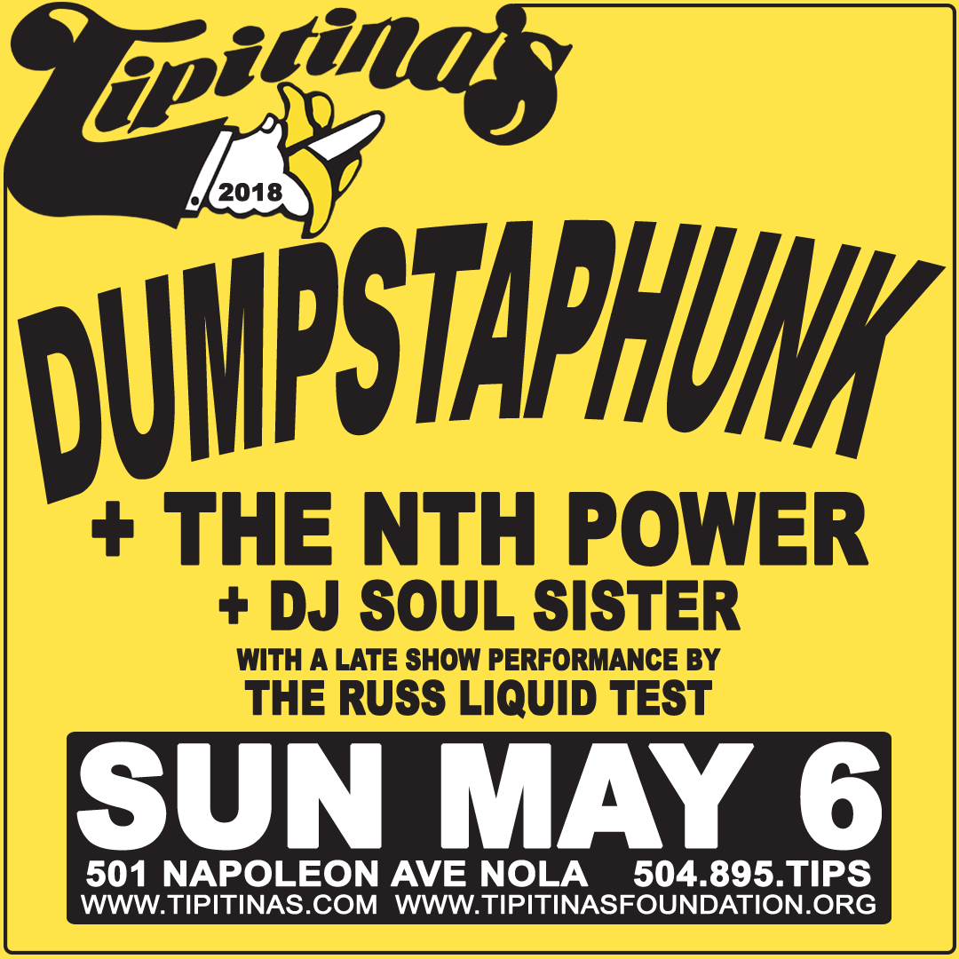 5/6: Dumpstaphunk + The Nth Power + DJ Soul Sister with late performance by The Russ Liquid Test