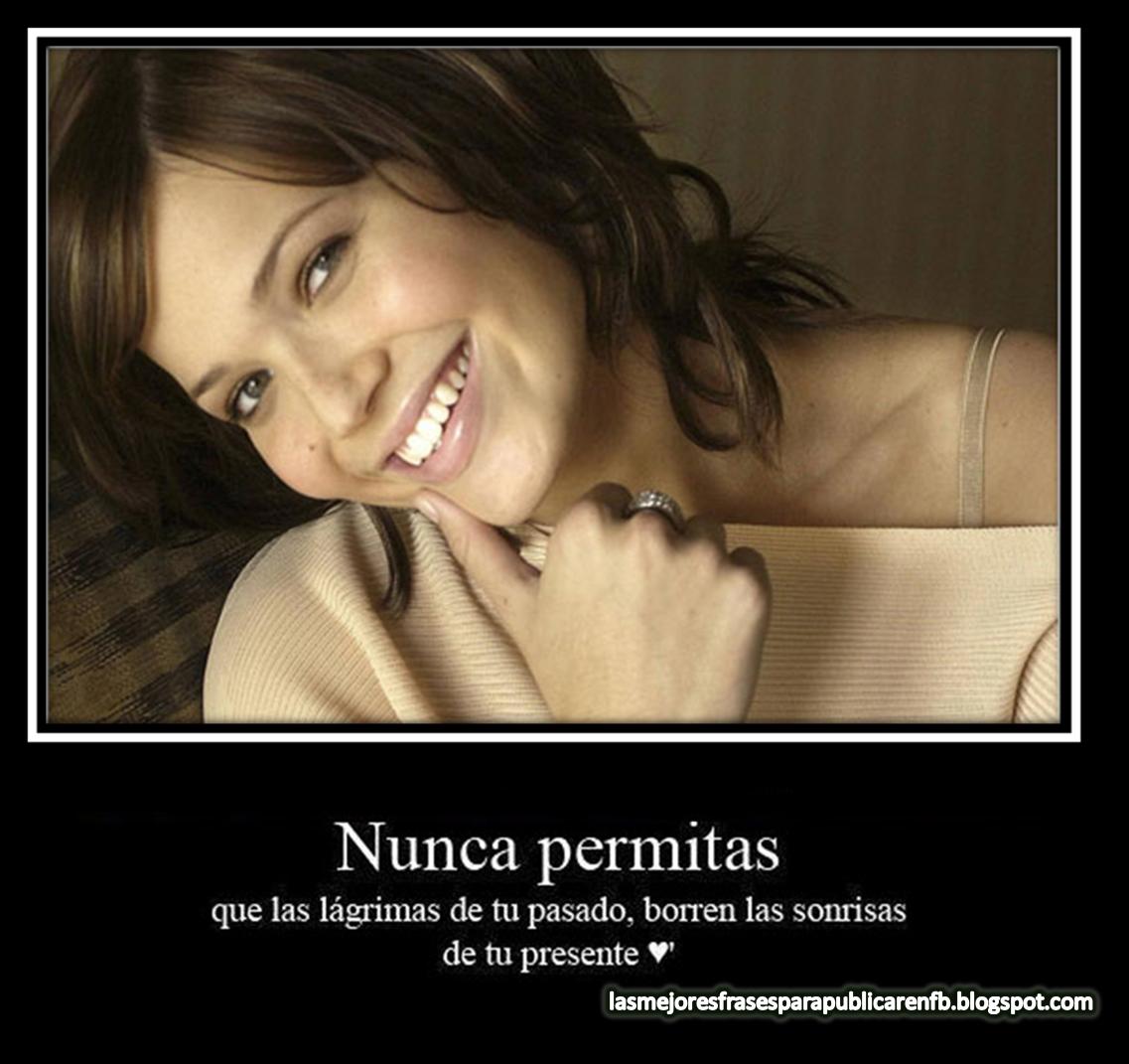 Frases De Amor: Nunca Permitas Que Las Lágrimas De Tu Pasado Borren Las Sonrisas De Tu Presente