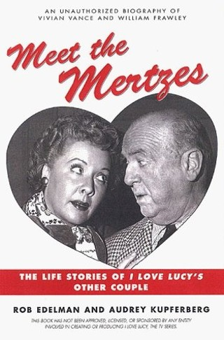 Meet the mertzes the life stories of i love lucy s other couple rod