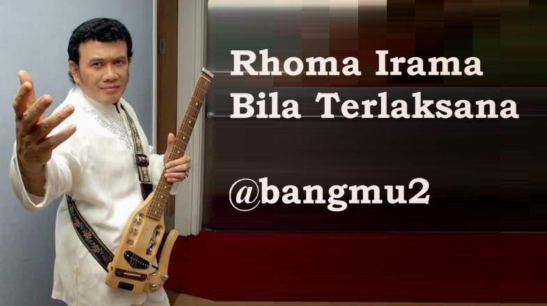 RHOMA IRAMA BILA TERLAKSANA (LIRIK, VIDEO, MP3)