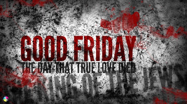 "The Day That True Love DIED ""Good Friday"" Quotes Bible Verses"