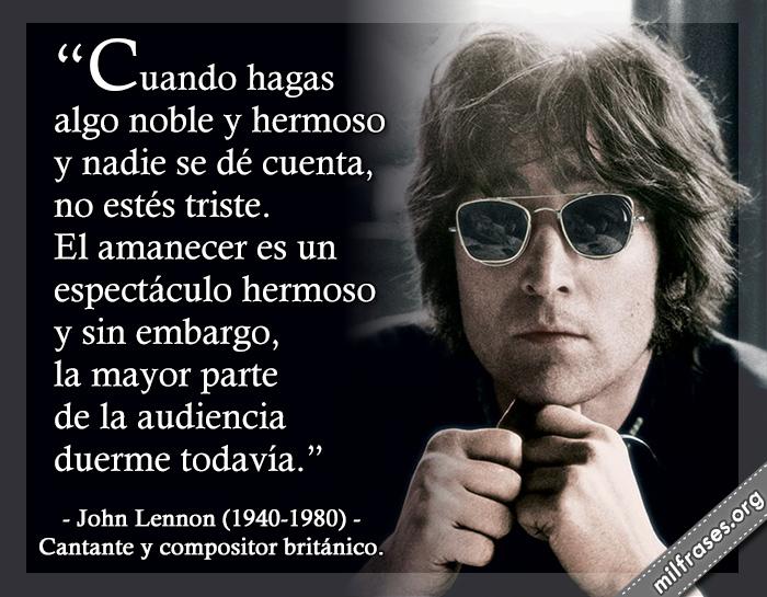 Cuando hagas algo noble y hermoso frases de John Lennon 1940-1980. Cantante y compositor británico.
