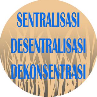Pengertian Desentralisasi, Dekonsentrasi dan Sentralisasi Beserta Contohnya