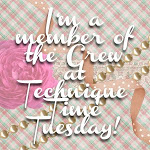 I Design For Technique Time Tuesday!