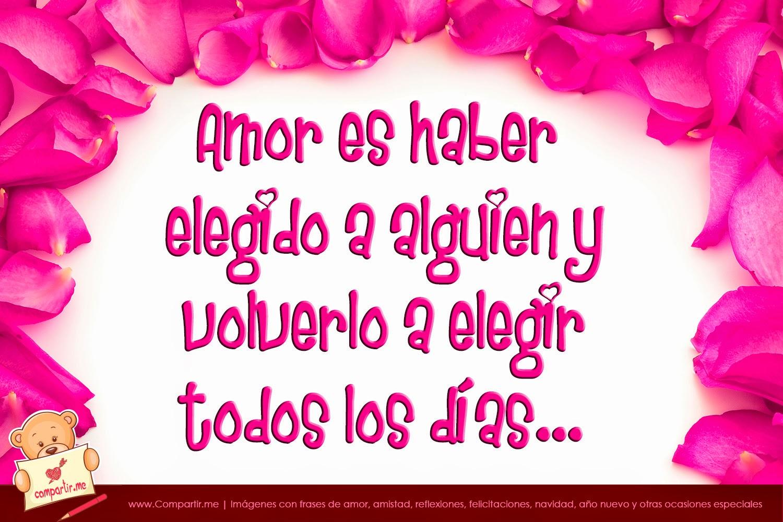 Amor es haber elegido a alguien y volverlo a elegir todos los dias...