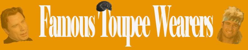 Famous Toupee Wearers