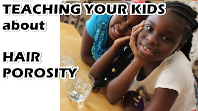 NEW SERIES: Teaching Your Kids About Natural Hair: Lesson 1: Hair Porosity