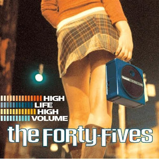 The Forty Fives - High Life High Volume - 2004