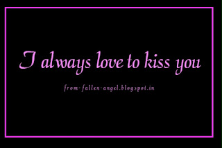 I always love to kiss you