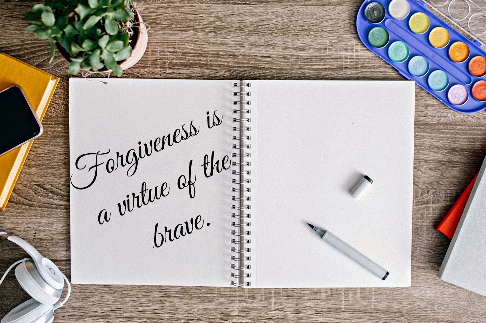 Forgiveness is a virtue of the brave