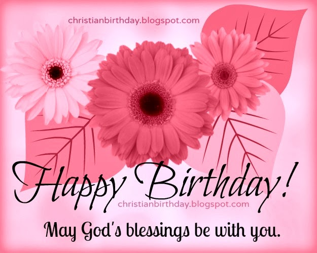 Christian Card Happy Birthday, Blessings to you. Free christian card for woman birthday, lady, girlfriend, girl, mom, daughter, sister, Happy birthday free quotes with free images.