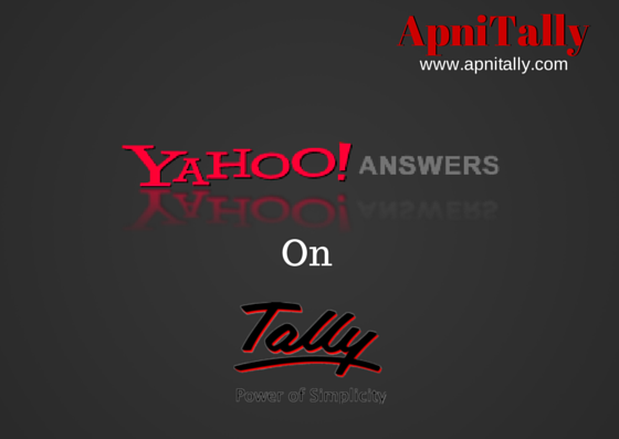 Best Yahoo answers on Tally. Find your Tally Problems solved